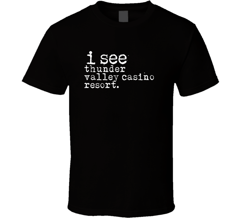 I See Thunder Valley Casino Resort Gambling T Shirt