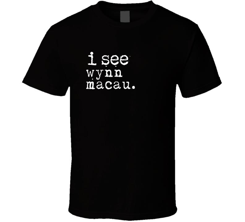 I See Wynn Macau Gambling T Shirt