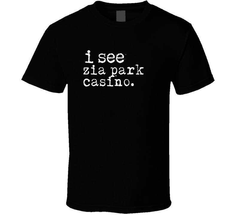I See Zia Park Casino Gambling T Shirt