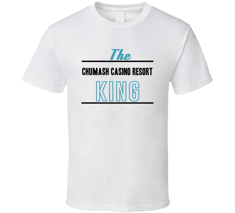 The Chumash Casino Resort King Gambling T Shirt