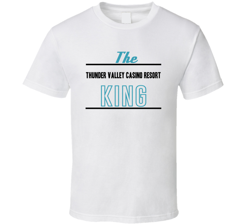 The Thunder Valley Casino Resort King Gambling T Shirt