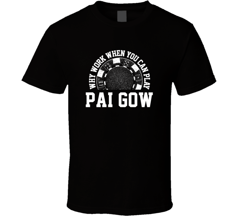 Why Work When You Can Play Pai gow Card Games T Shirt