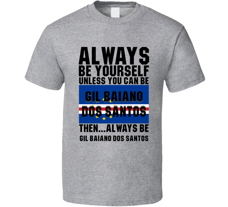 Gil Baiano Dos Santos Always Be Yourself Cape Verde Handball Fan T Shirt