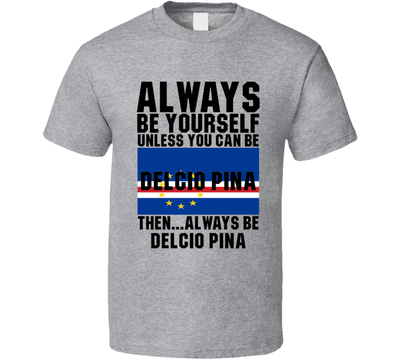 Delcio Pina Always Be Yourself Cape Verde Handball Fan T Shirt