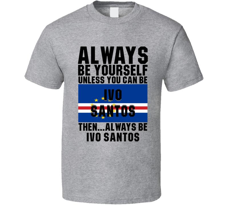 Ivo Santos Always Be Yourself Cape Verde Handball Fan T Shirt