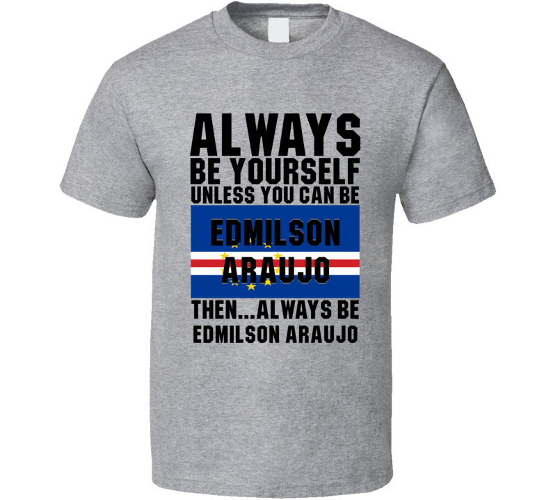 Edmilson Araujo Always Be Yourself Cape Verde Handball Fan T Shirt