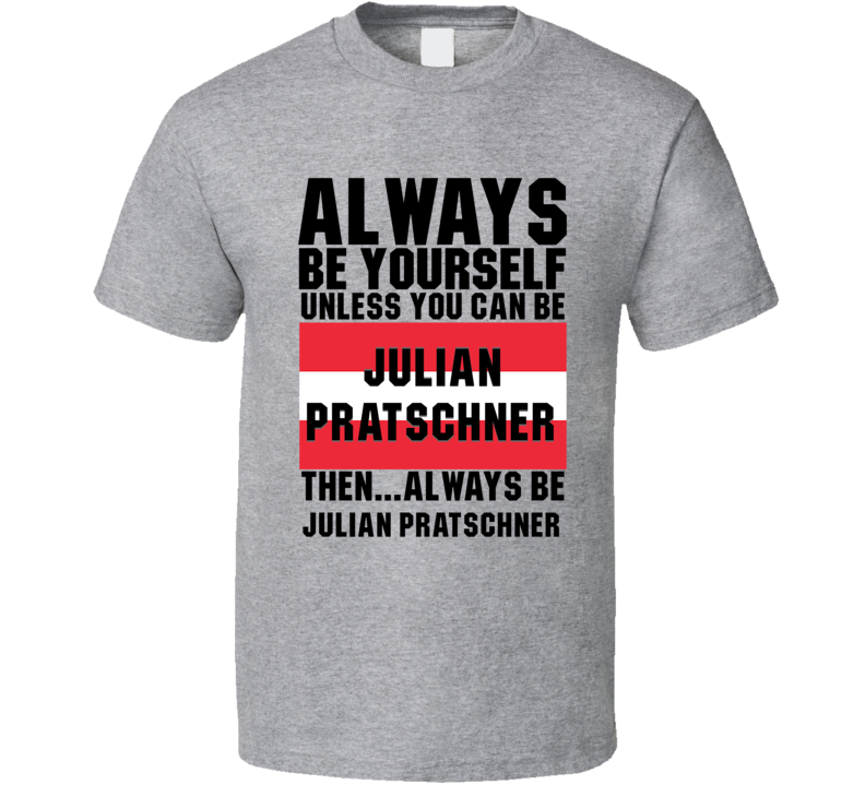 Julian Pratschner Always Be Yourself Austria Handball Fan T Shirt