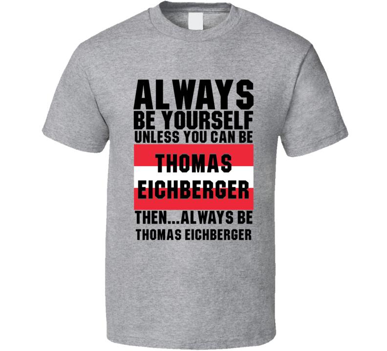 Thomas Eichberger Always Be Yourself Austria Handball Fan T Shirt