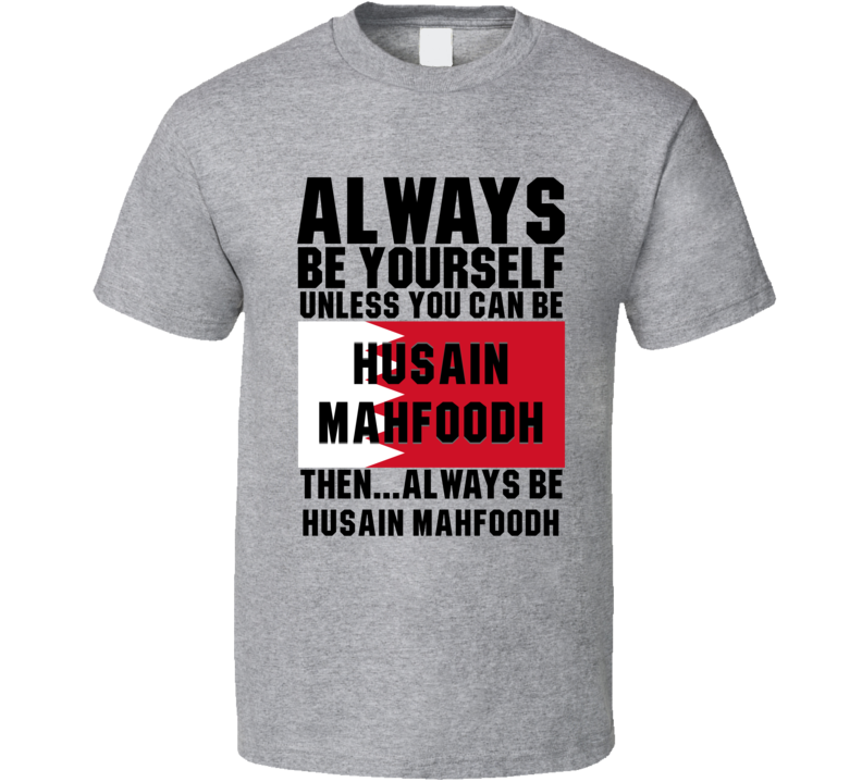 Husain Mahfoodh Always Be Yourself Bahrain Handball Fan T Shirt