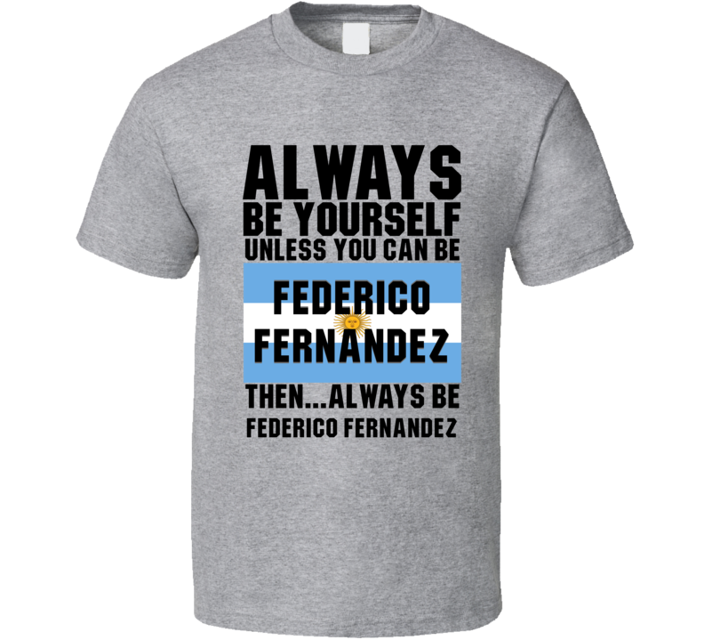 Federico Fernandez Always Be Yourself Bahrain Handball Fan T Shirt