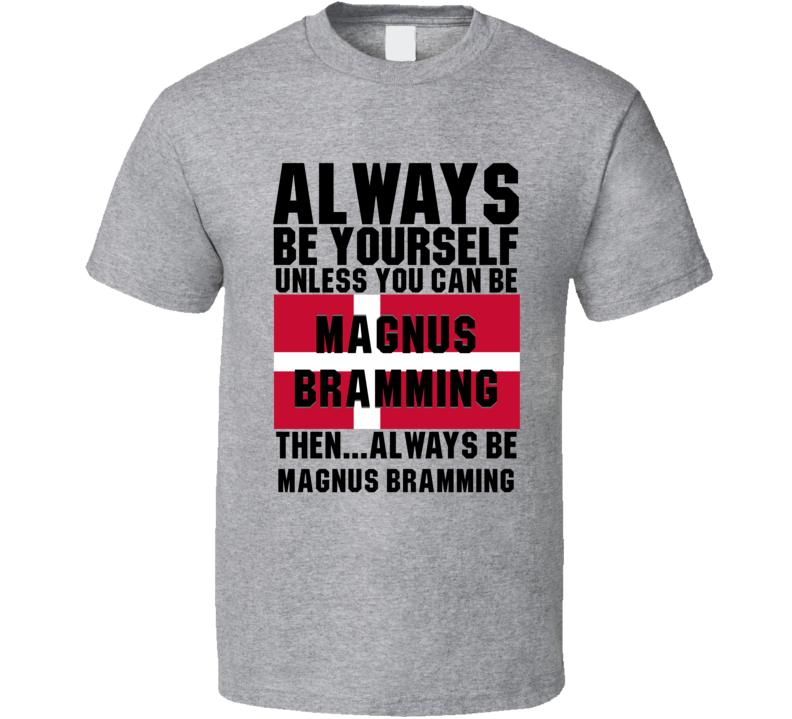 Magnus Bramming Always Be Yourself Denmark Handball Fan T Shirt