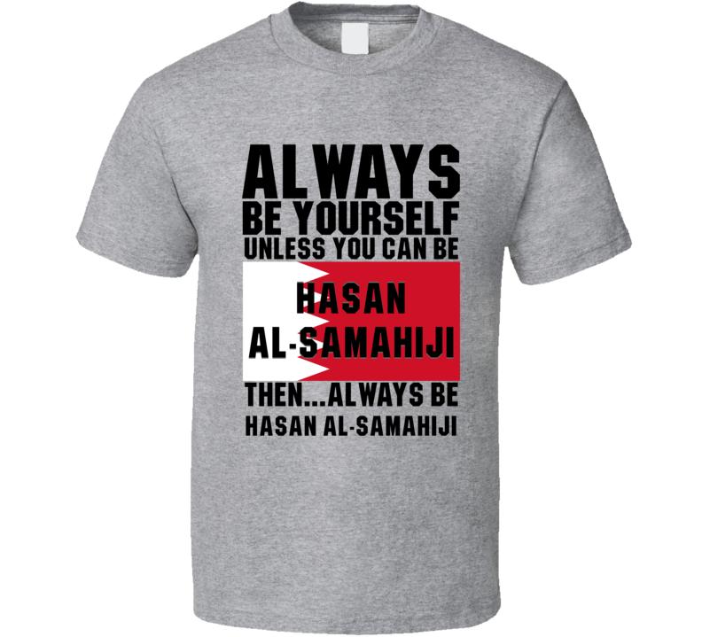 Hasan Al-samahiji Always Be Yourself Bahrain Handball Fan T Shirt