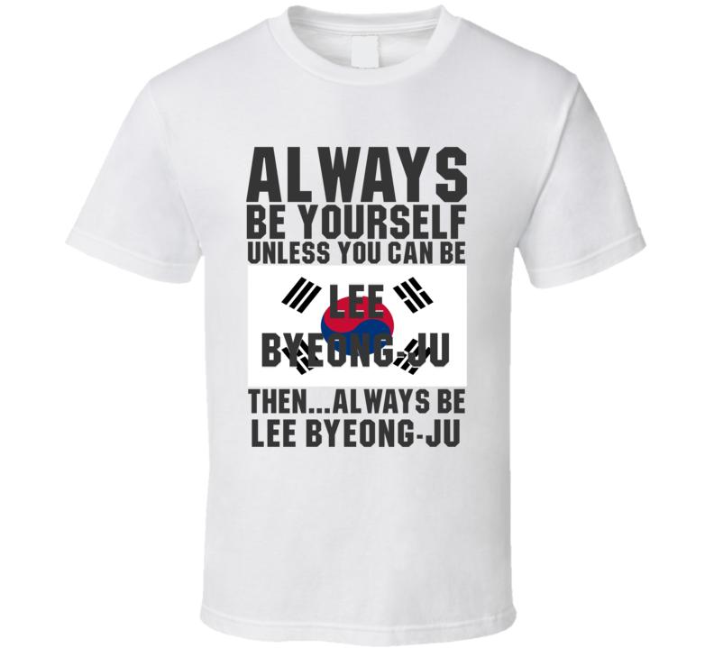 Lee Byeong-ju Always Be Yourself South Korea Handball Fan T Shirt