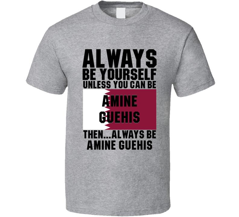 Amine Guehis Always Be Yourself Qatar Handball Fan T Shirt