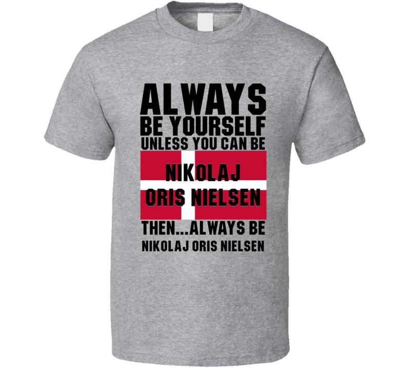 Nikolaj Oris Nielsen Always Be Yourself Denmark Handball Fan T Shirt