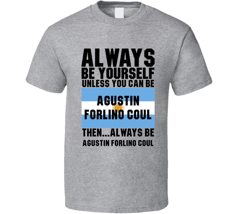 Agustin Forlino Coul Always Be Yourself Argentina Handball Fan T Shirt