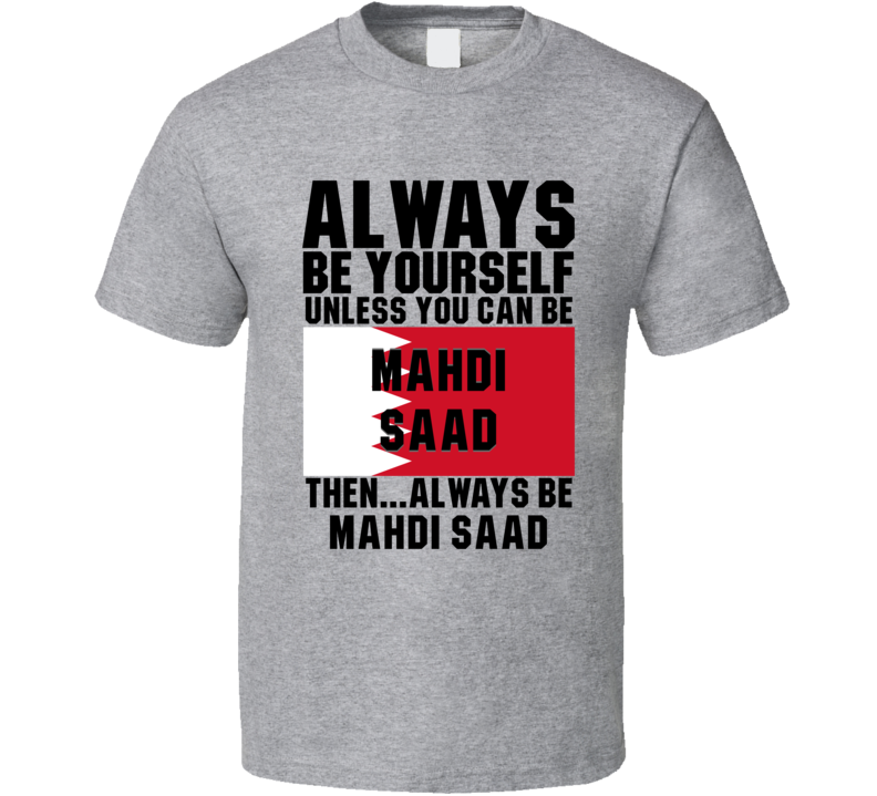 Mahdi Saad Always Be Yourself Bahrain Handball Fan T Shirt