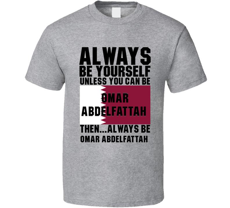 Omar Abdelfattah Always Be Yourself Qatar Handball Fan T Shirt