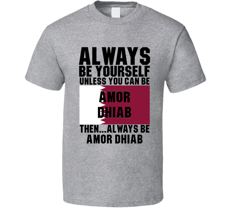 Amor Dhiab Always Be Yourself Qatar Handball Fan T Shirt