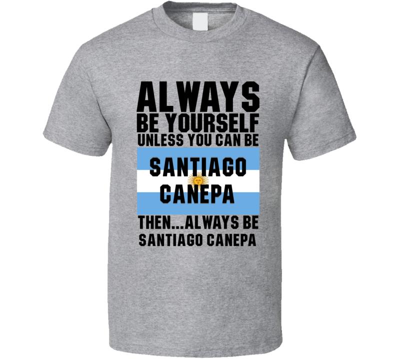 Santiago Canepa Always Be Yourself Argentina Handball Fan T Shirt