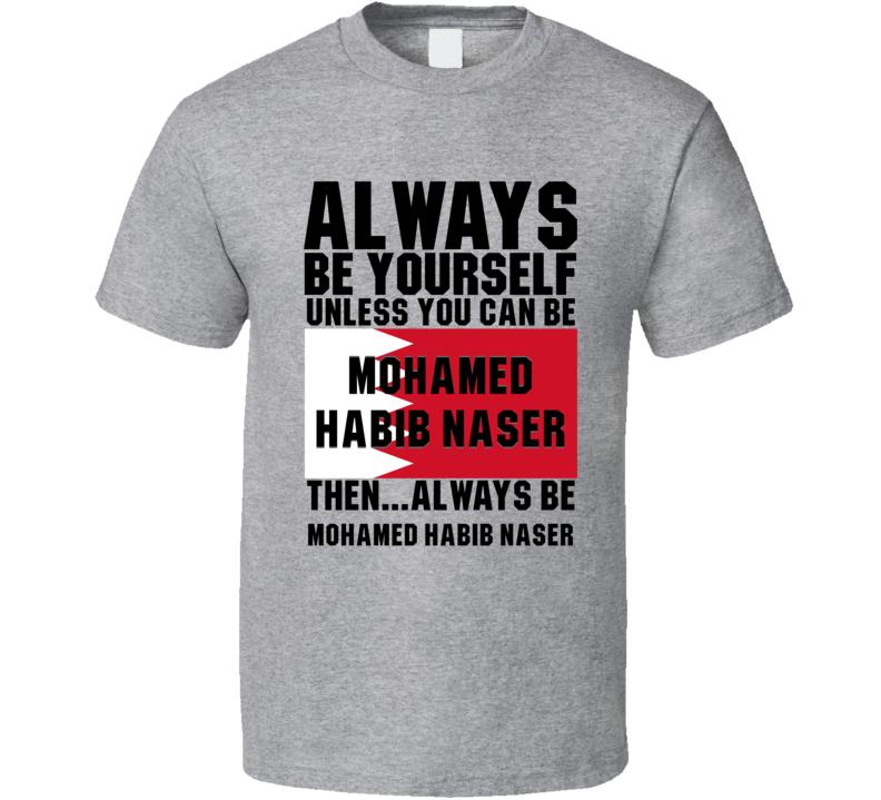 Mohamed Habib Naser Always Be Yourself Bahrain Handball Fan T Shirt