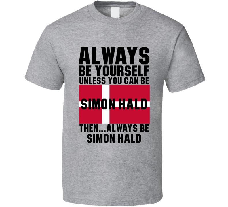Simon Hald Always Be Yourself Denmark Handball Fan T Shirt