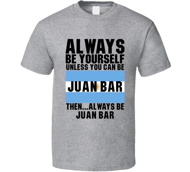 Juan Bar Always Be Yourself Argentina Handball Fan T Shirt