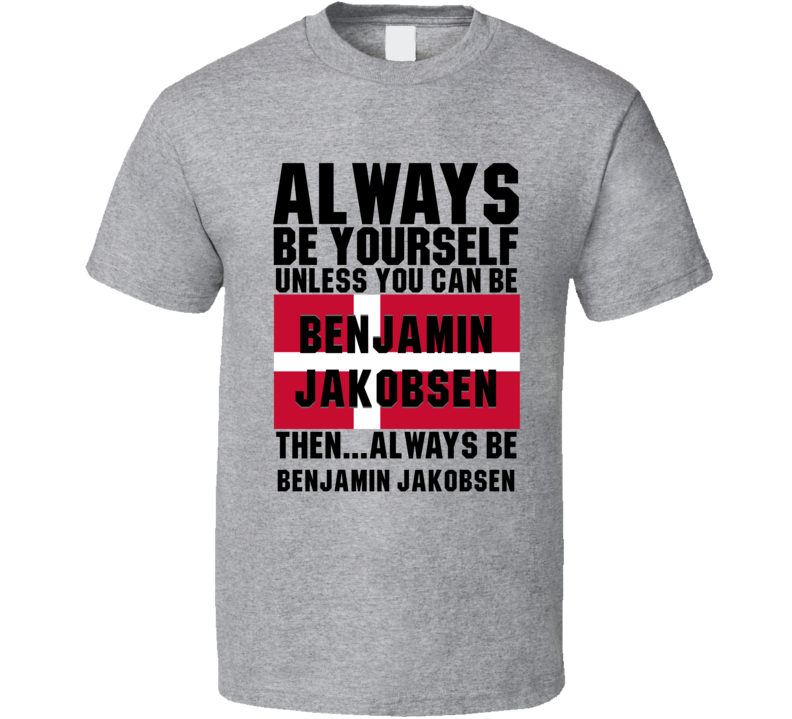 Benjamin Jakobsen Always Be Yourself Denmark Handball Fan T Shirt