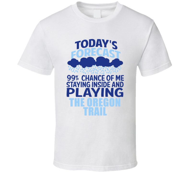 Todays Forecast The Oregon Trail Wii Video Game T Shirt