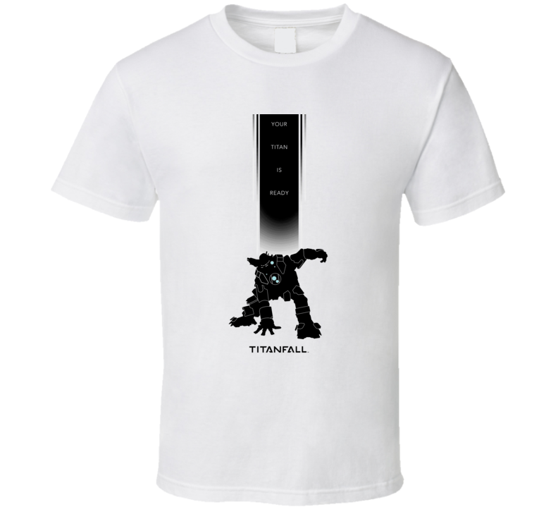 Titanfall Video Game Your Titan Is Ready T Shirt