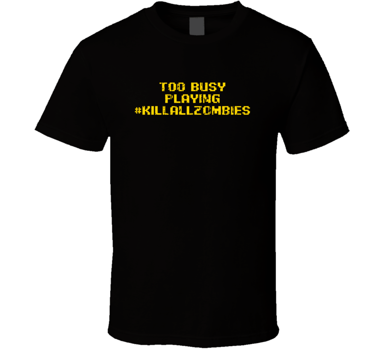 Busy Playing KILLALLZOMBIES Xbox One T Shirt