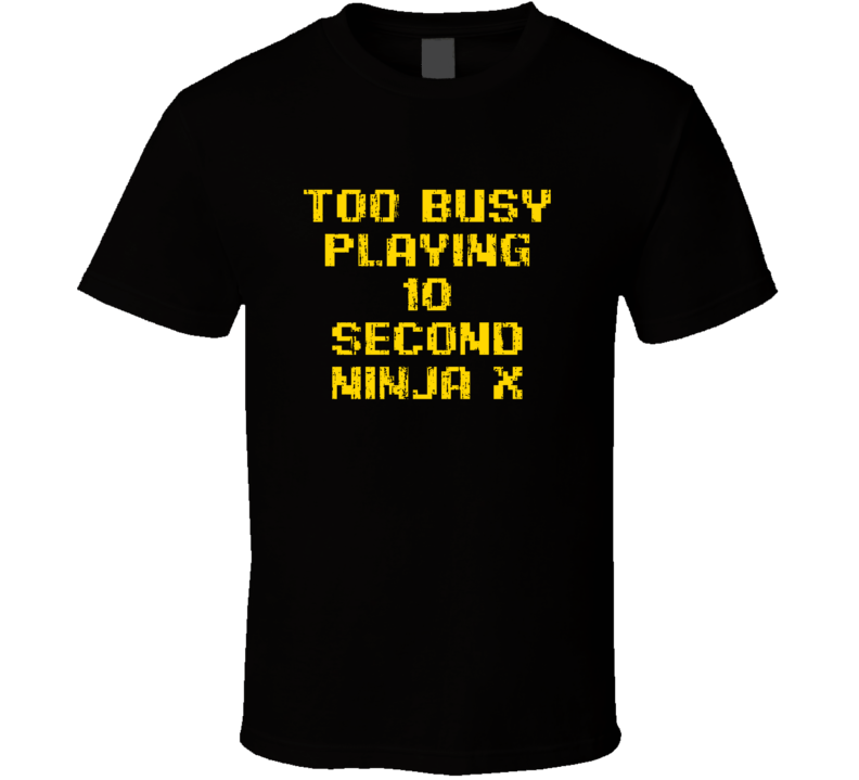 Busy Playing 10 Second Ninja X Xbox One Video Game T Shirt