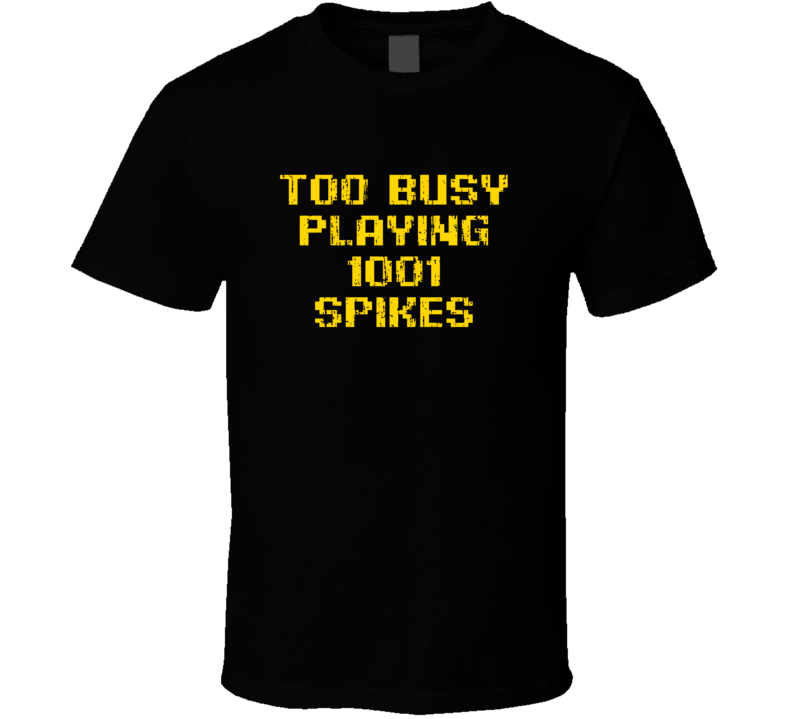 Busy Playing 1001 Spikes Xbox One Video Game T Shirt