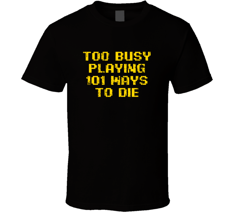 Busy Playing 101 Ways To Die Xbox One Video Game T Shirt
