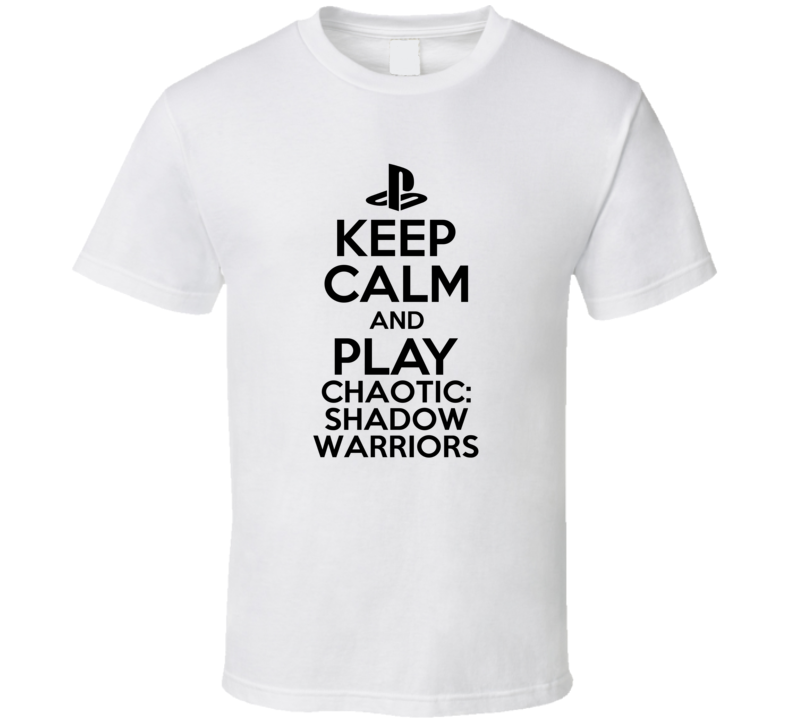 Keep Calm Play Chaotic Shadow Warriors PS3 Video Game T Shirt