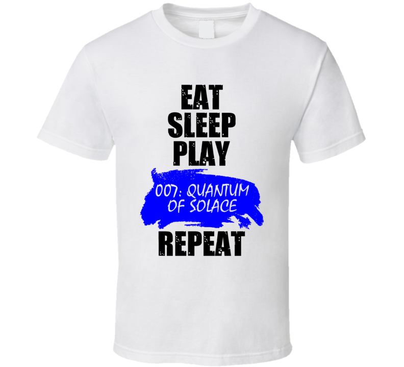 Eat Sleep Play 007 Quantum of Solace Xbox 360 Video Game T Shirt