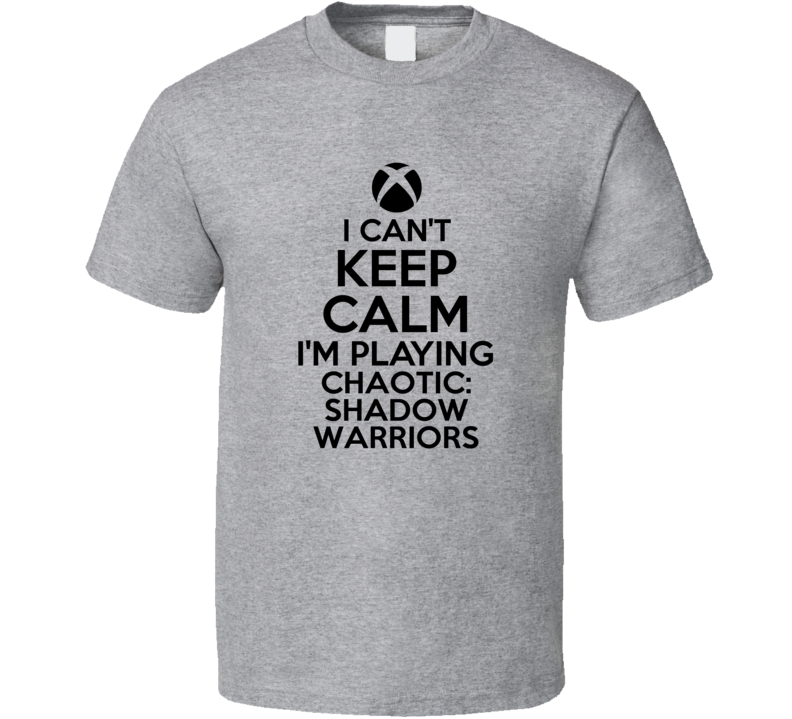 Cant Keep Calm Chaotic Shadow Warriors Xbox 360 Video Game T Shirt