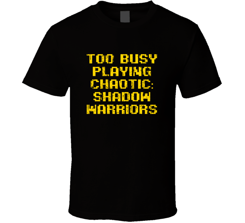 Busy Playing Chaotic Shadow Warriors Xbox 360 Video Game T Shirt