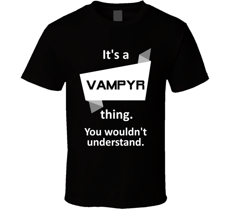 Vampyr Xbox One Video Game Its A Thing T Shirt