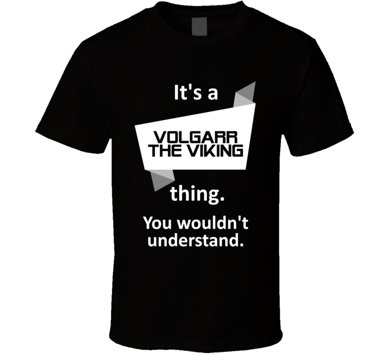 Volgarr the Viking Xbox One Video Game Its A Thing T Shirt