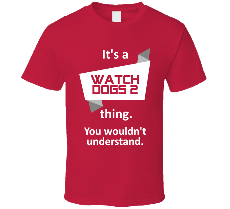 Watch Dogs 2 Xbox One Video Game Its A Thing T Shirt