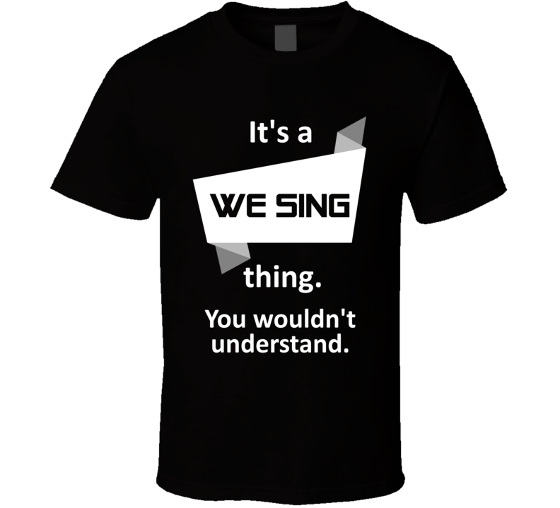 We Sing Xbox One Video Game Its A Thing T Shirt