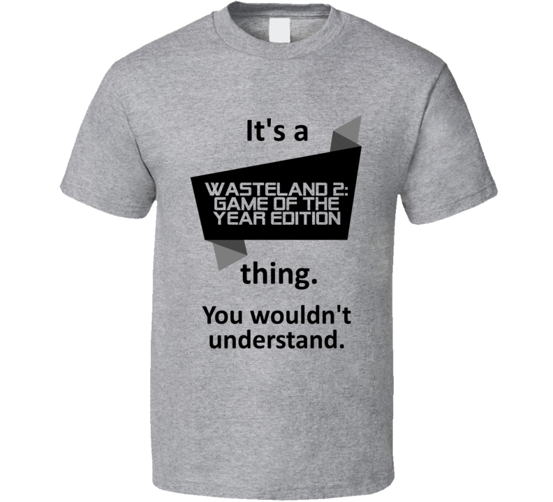 Its A Thing Wasteland 2 Game Year Edition Xbox One Game T Shirt