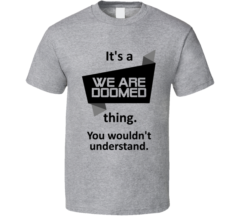 Its A Thing We Are Doomed Xbox One Video Game T Shirt