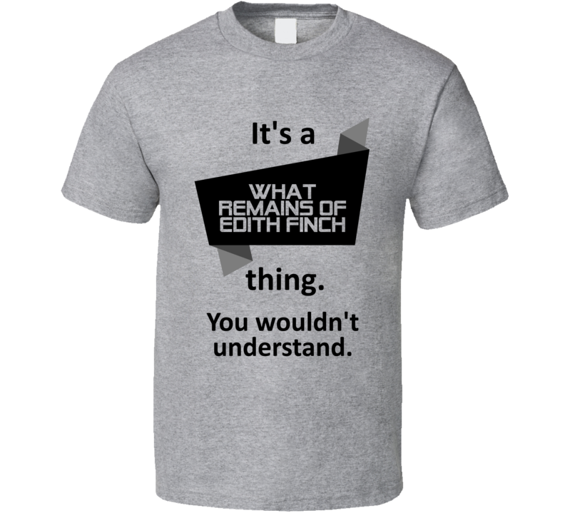 Its A Thing What Remains Edith Finch Xbox One Video Game T Shirt