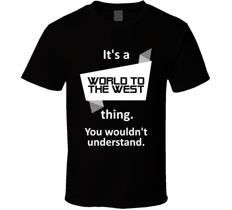 World to the West Xbox One Video Game Its A Thing T Shirt