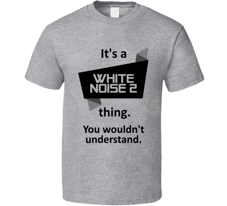 Its A Thing White Noise 2 Xbox One Video Game T Shirt