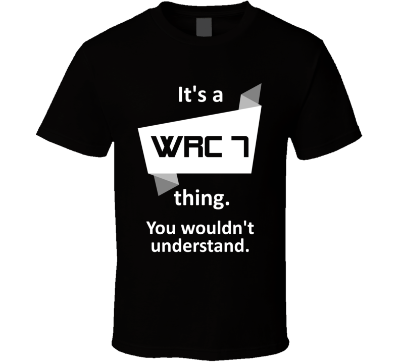 WRC 7 Xbox One Video Game Its A Thing T Shirt