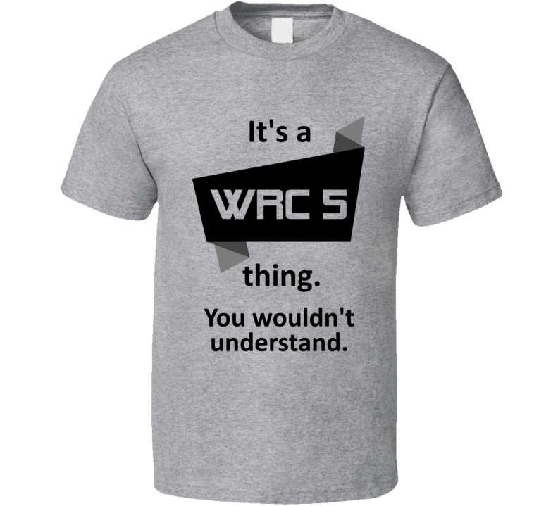 Its A Thing WRC 5 Xbox One Video Game T Shirt