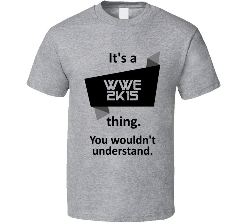 Its A Thing WWE 2K15 Xbox One Video Game T Shirt